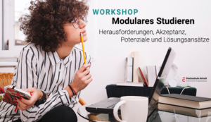 """Workshop """"Modulares Studieren – Herausforderungen, Akzeptanz, Potenziale und Lösungsansätze"""""""