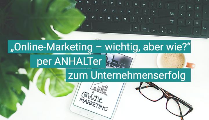 """""""Online-Marketing – wichtig, aber wie?"""" Veranstaltung im Rahmen der Vortragsreihe """"per ANHALTer zum Unternehmenserfolg"""""""